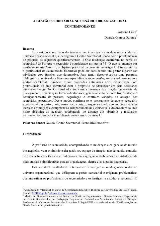 A GESTÃO SECRETARIAL NO CENÁRIO ORGANIZACIONAL CONTEMPORÂNEO Adriane Lasta1 Daniela Giareta Durante2 Resumo Este estudo é ...