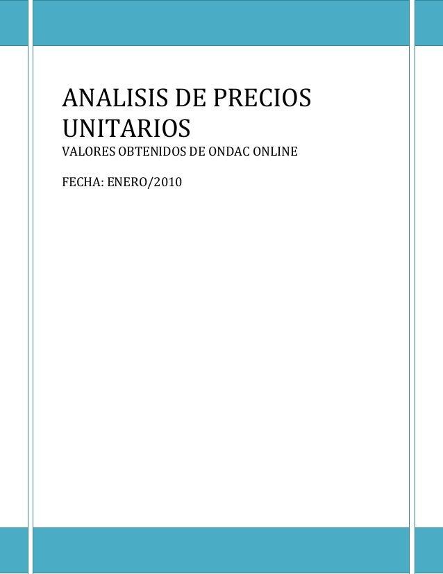 ANALISIS DE PRECIOS UNITARIOS VALORES OBTENIDOS DE ONDAC ONLINE FECHA: ENERO/2010