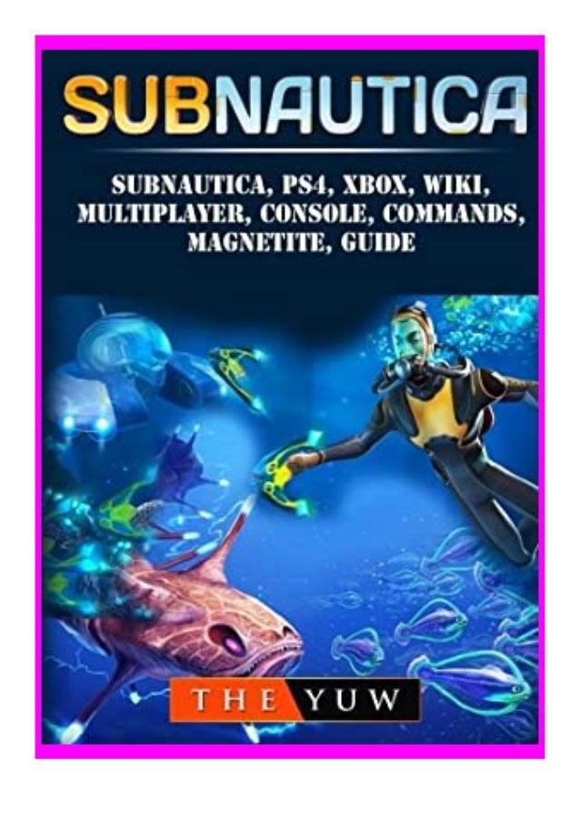 [PDF|BOOK|E-PUB|Mobi] ((Download))^^@@ Subnautica, PS4, Xbox, Wiki, Multiplayer, Console, Commands, Magnetite, Guide revie...