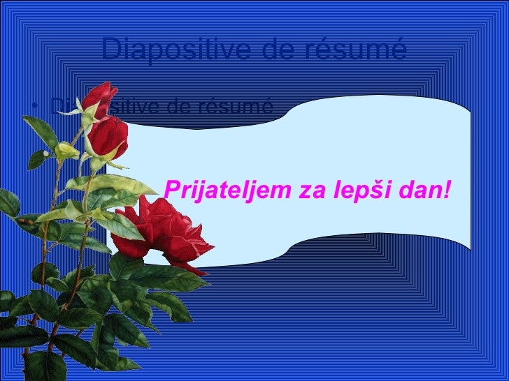 Diapositive de résumé• Diapositive de résumé            Prijateljem za lepši dan!