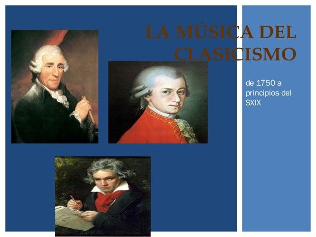 LA MÚSICA DEL CLASICISMO de 1750 a principios del SXIX