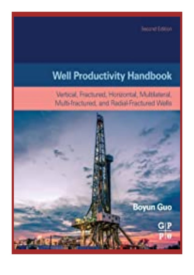 [PDF|BOOK|E-PUB|Mobi] epub$@@ Well Productivity Handbook Vertical, Fractured, Horizontal, Multilateral, Multi- fractured, ...