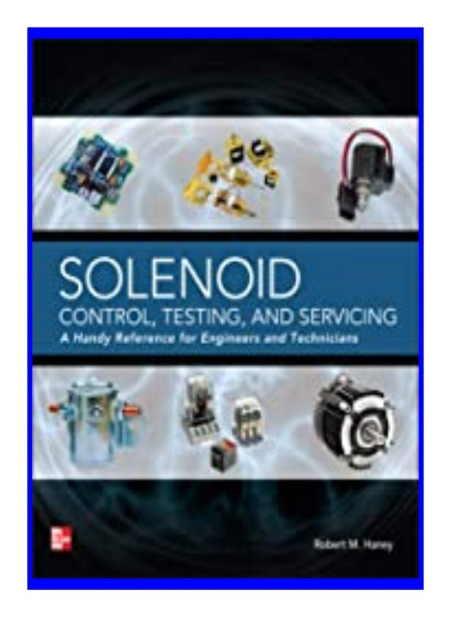 [PDF|BOOK|E-PUB|Mobi] download_p.d.f Solenoid Control, Testing, and Servicing A Handy Reference for. Engineers and Technic...