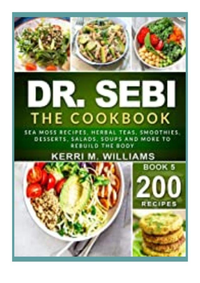 [PDF|BOOK|E-PUB|Mobi] paperback$@@ DR. SEBI The Cookbook From Sea moss meals to Herbal teas, Smoothies, Desserts, Salads, ...