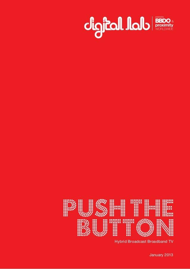 Push the button   Hybrid Broadcast Broadband TV                    January 2013