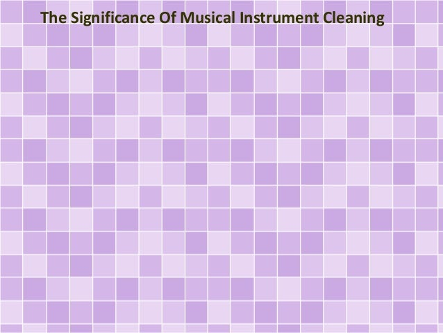 The Significance Of Musical Instrument Cleaning