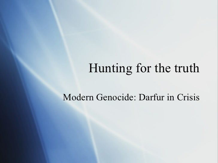Hunting for the truth Modern Genocide: Darfur in Crisis