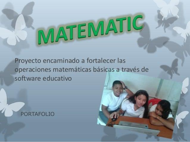 PORTAFOLIO Proyecto encaminado a fortalecer las operaciones matemáticas básicas a través de software educativo