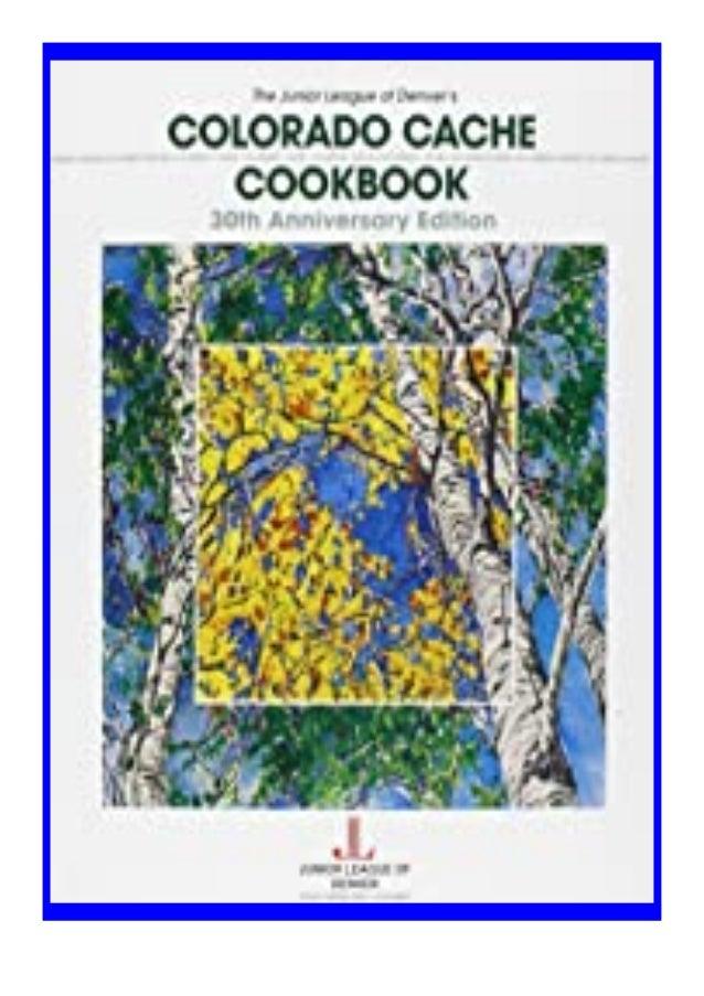 [PDF|BOOK|E-PUB|Mobi] ((download_[p.d.f]))@@ Colorado Cache Cookbook 30th Anniversary Edition DOWNLOAD EBOOK PDF KINDLE [f...