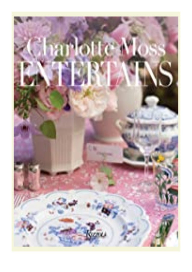[PDF|BOOK|E-PUB|Mobi] P.D.F_EPUB Charlotte Moss Entertains DOWNLOAD EBOOK PDF KINDLE [full book] Description Book Charlott...