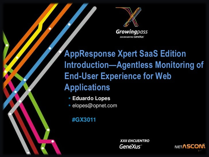 AppResponse Xpert SaaS EditionIntroduction—Agentless Monitoring ofEnd-User Experience for WebApplications Eduardo Lopes ...