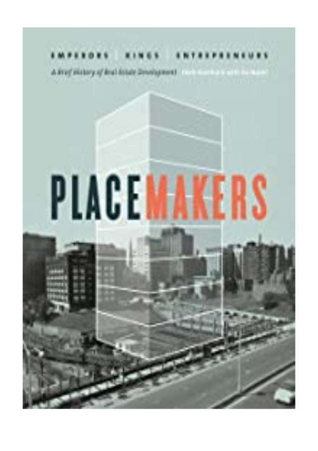 [PDF|BOOK|E-PUB|Mobi] hardcover_$ Placemakers Emperors, Kings, Entrepreneurs - A Brief History of Real Estate Development ...