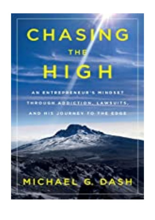[PDF|BOOK|E-PUB|Mobi] ^^Download_[Epub]^^@@ Chasing the High An Entrepreneur's Mindset Through Addiction, Lawsuits, and Hi...