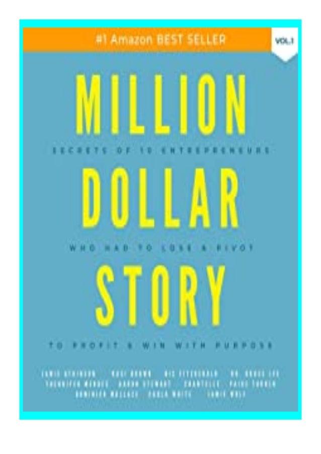 [PDF BOOK E-PUB Mobi] ((Read_EPUB))^^@@ Million Dollar Story Secrets of 10 Entrepreneurs Who Had to Lose and Pivot to Prof...