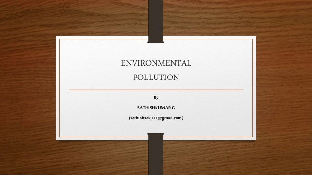 ENVIRONMENTAL POLLUTION By SATHISHKUMAR G (sathishsak111@gmail.com)