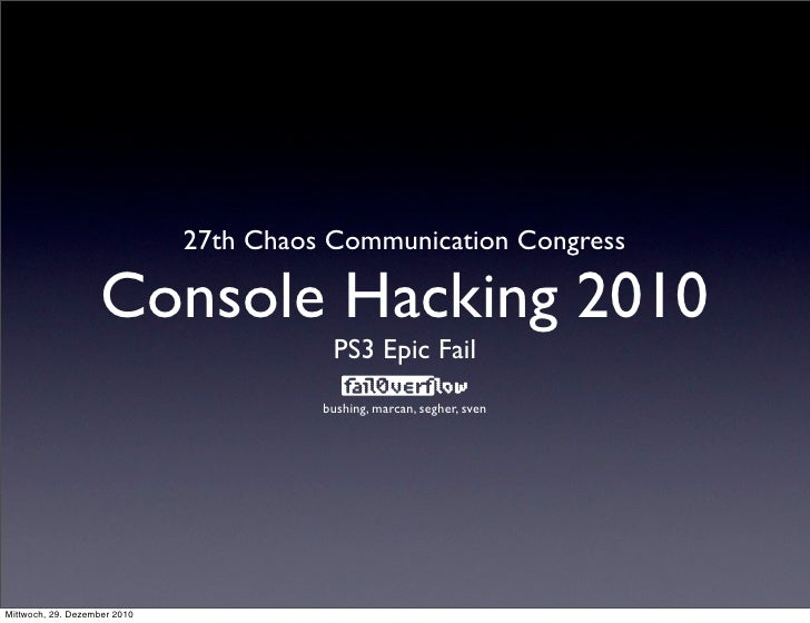 27th Chaos Communication Congress                   Console Hacking 2010                                         PS3 Epic ...