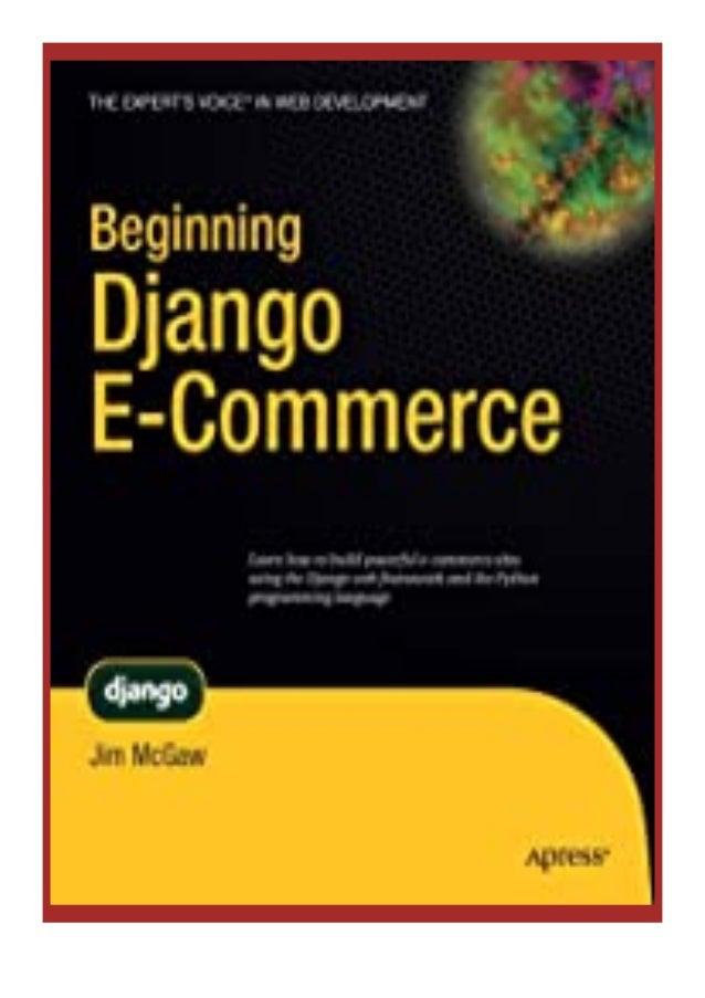 [PDF|BOOK|E-PUB|Mobi] Read_EPUB Beginning Django E Commerce (Expert's Voice in Web Development) review DOWNLOAD EBOOK PDF ...