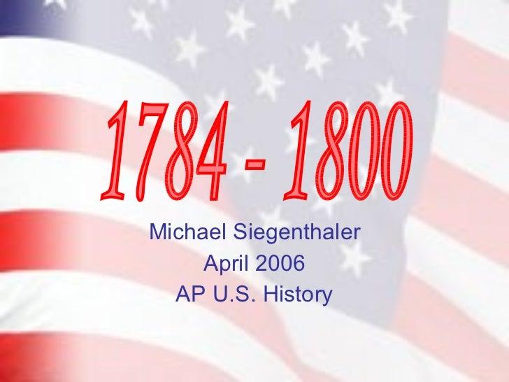 Michael Siegenthaler April 2006 AP U.S. History 1784 - 1800