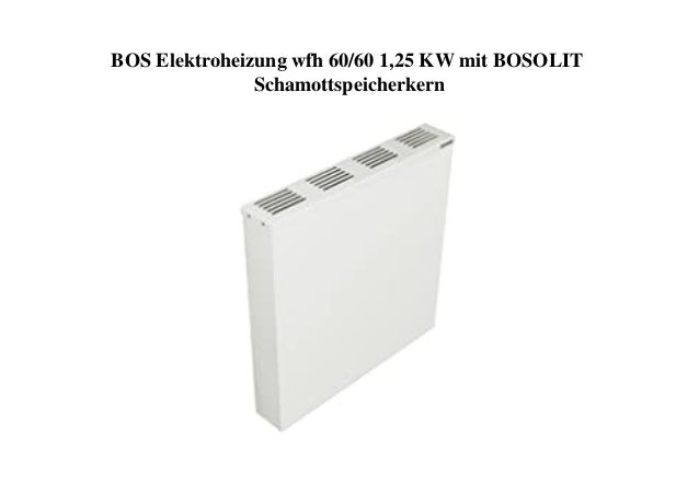 BOS Elektroheizung wfh 60/60 1,25 KW mit BOSOLIT Schamottspeicherkern