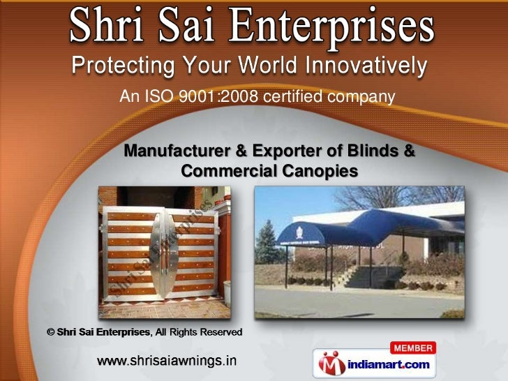 An ISO 9001:2008 certified companyManufacturer & Exporter of Blinds &      Commercial Canopies