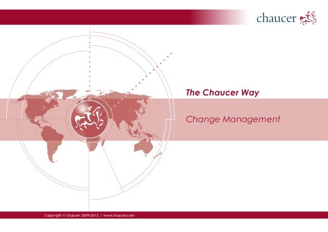 The Chaucer Way Change Management Copyright © Chaucer 2009-2012 | www.chaucer.com