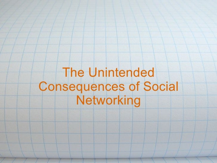 The Unintended Consequences of Social Networking