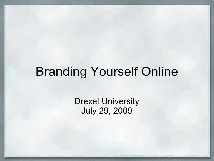 Branding Yourself Online Drexel University July 29, 2009