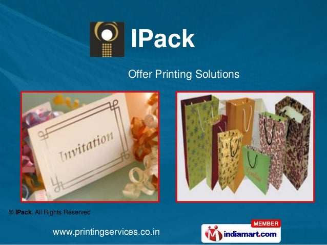 IPack                                 Offer Printing Solutions© IPack. All Rights Reserved               www.printingservi...