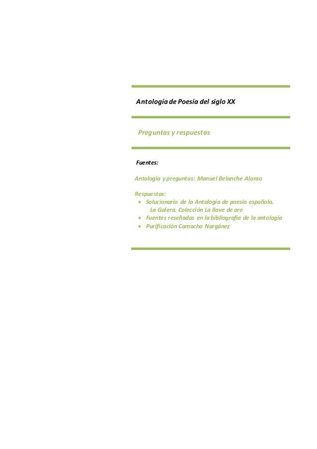 Antología dePoesía del siglo XX Preguntas y respuestas Fuentes: Antología y preguntas: Manuel Belanche Alonso Respuestas: ...