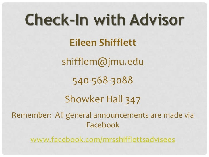 Check-In with Advisor               Eileen Shifflett             shifflem@jmu.edu                540-568-3088             ...
