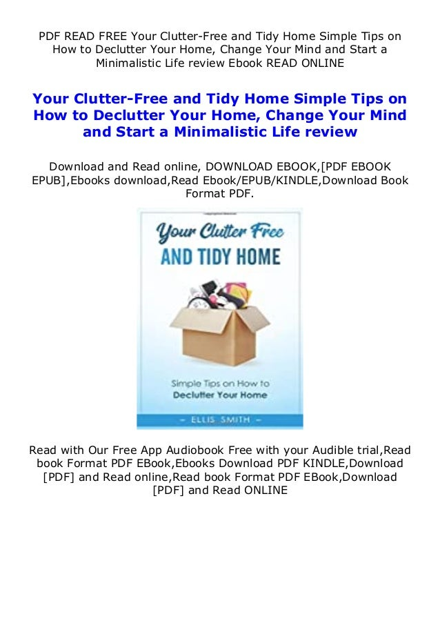 PDF READ FREE Your Clutter-Free and Tidy Home Simple Tips on How to Declutter Your Home, Change Your Mind and Start a Mini...