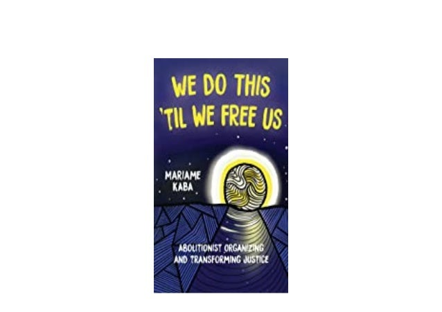 Detail Book Title : We Do This Til We Free Us Abolitionist Organizing and Transforming Justice Abolitionist Papers English...