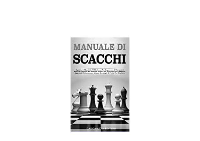 Download or read Manuale Di Scacchi Aperture Classiche E Moderne Per Imparare A Giocare A Scacchi Schemi Ed Esercizi Prati...