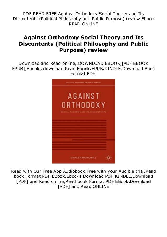 PDF READ FREE Against Orthodoxy Social Theory and Its Discontents (Political Philosophy and Public Purpose) review Ebook R...