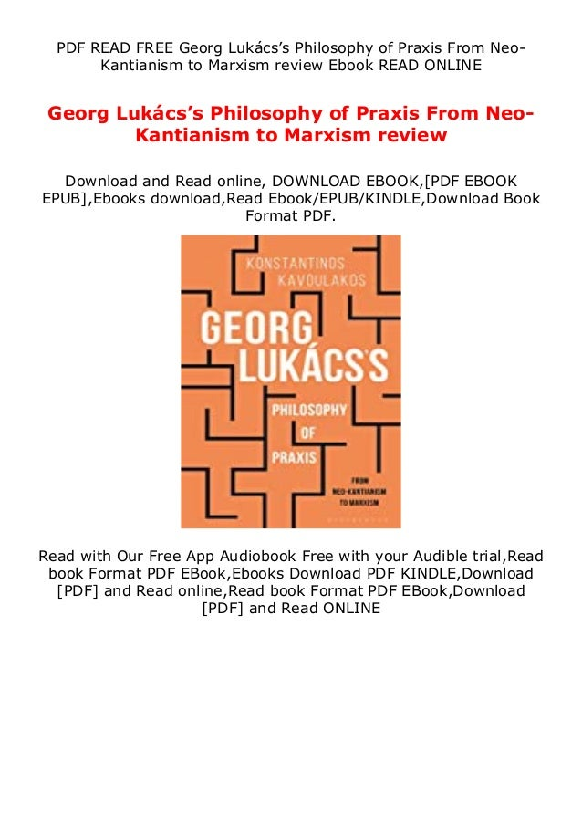 PDF READ FREE Georg Lukács's Philosophy of Praxis From Neo- Kantianism to Marxism review Ebook READ ONLINE Georg Lukács's ...