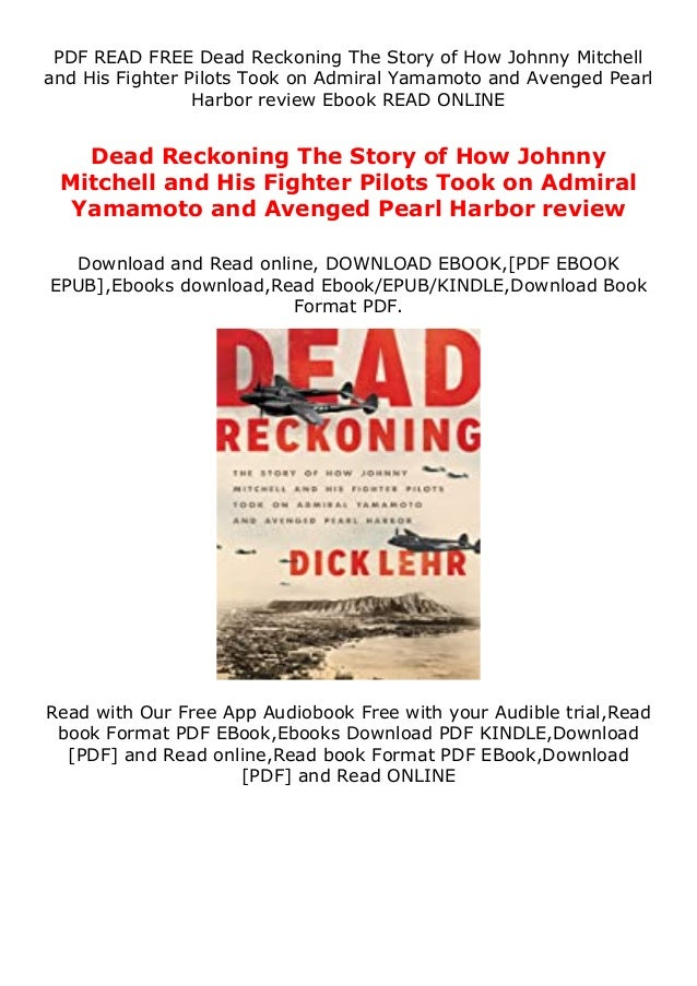 PDF READ FREE Dead Reckoning The Story of How Johnny Mitchell and His Fighter Pilots Took on Admiral Yamamoto and Avenged ...