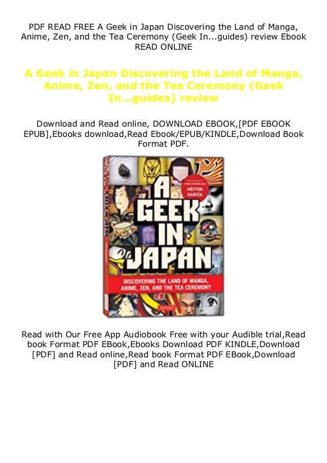 PDF READ FREE A Geek in Japan Discovering the Land of Manga, Anime, Zen, and the Tea Ceremony (Geek In...guides) review Eb...
