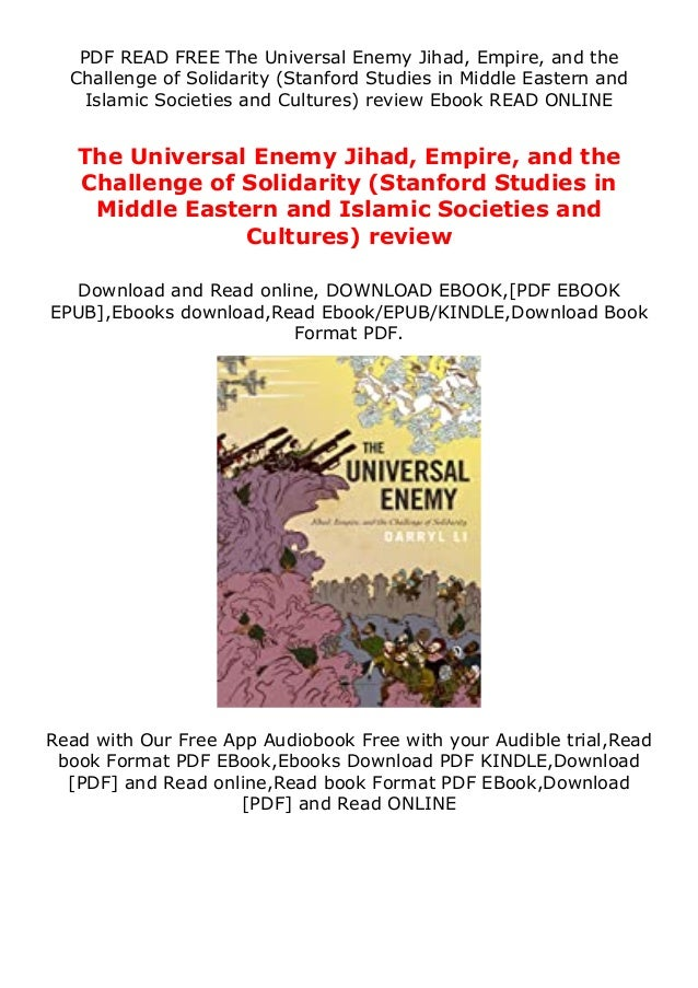PDF READ FREE The Universal Enemy Jihad, Empire, and the Challenge of Solidarity (Stanford Studies in Middle Eastern and I...