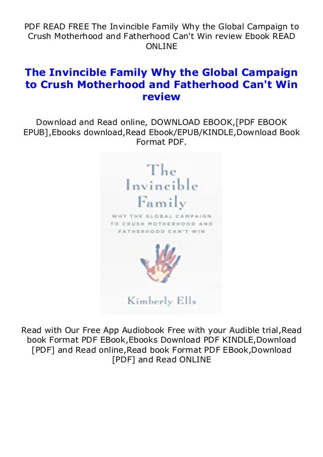 PDF READ FREE The Invincible Family Why the Global Campaign to Crush Motherhood and Fatherhood Can't Win review Ebook READ...