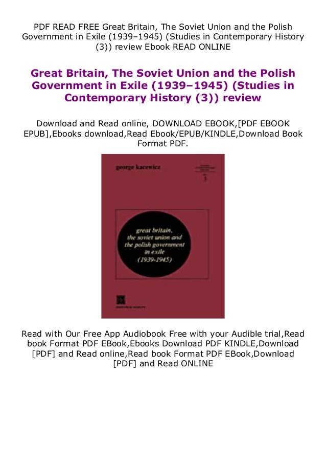PDF READ FREE Great Britain, The Soviet Union and the Polish Government in Exile (1939–1945) (Studies in Contemporary Hist...