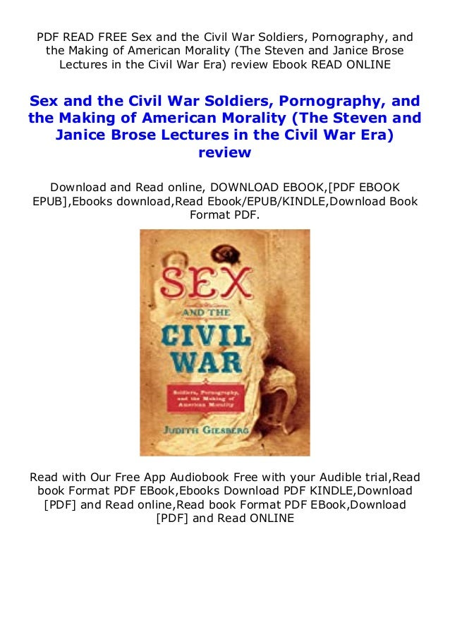 PDF READ FREE Sex and the Civil War Soldiers, Pornography, and the Making of American Morality (The Steven and Janice Bros...