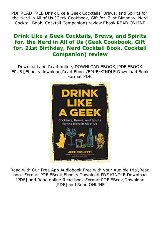 PDF READ FREE Drink Like a Geek Cocktails, Brews, and Spirits for. the Nerd in All of Us (Geek Cookbook, Gift for. 21st Bi...