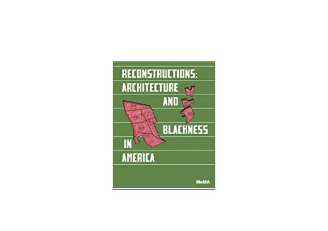 Download or read Reconstructions Architecture and Blackness in America by click link below