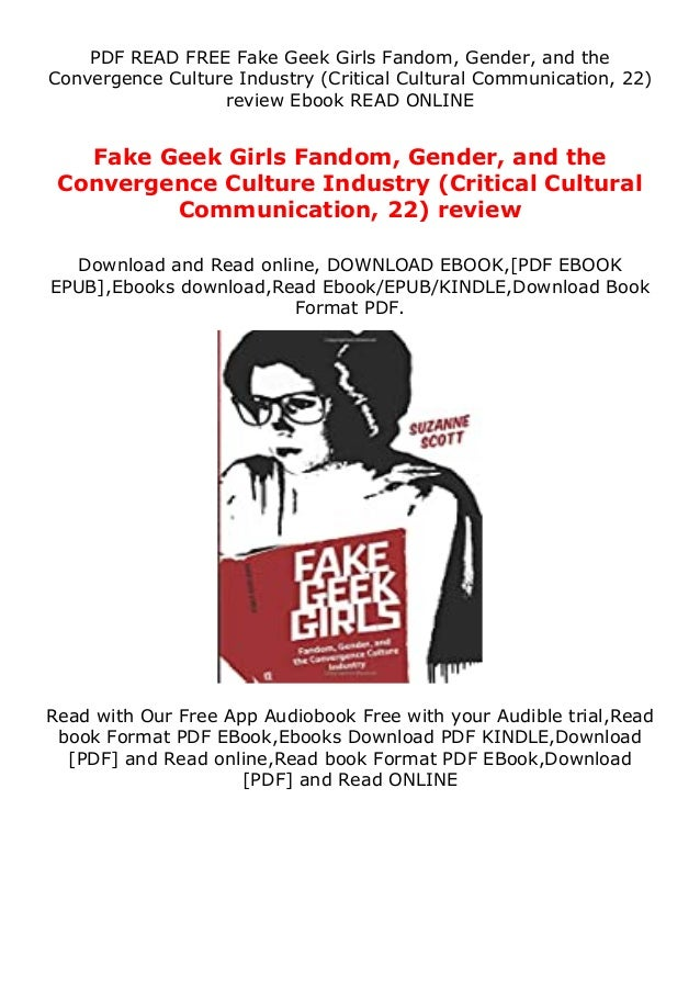 PDF READ FREE Fake Geek Girls Fandom, Gender, and the Convergence Culture Industry (Critical Cultural Communication, 22) r...