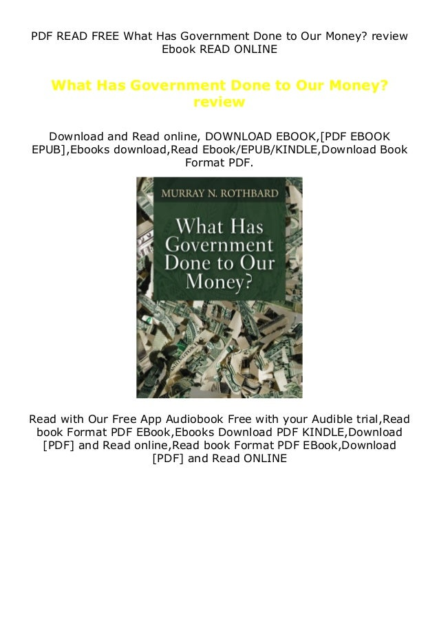 PDF READ FREE What Has Government Done to Our Money? review Ebook READ ONLINE What Has Government Done to Our Money? revie...