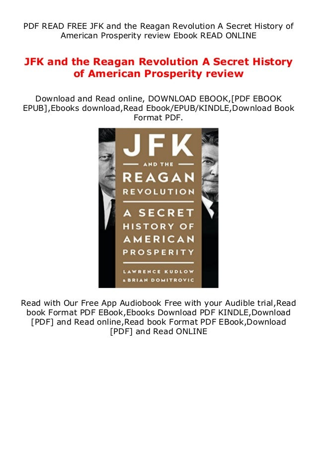 PDF READ FREE JFK and the Reagan Revolution A Secret History of American Prosperity review Ebook READ ONLINE JFK and the R...