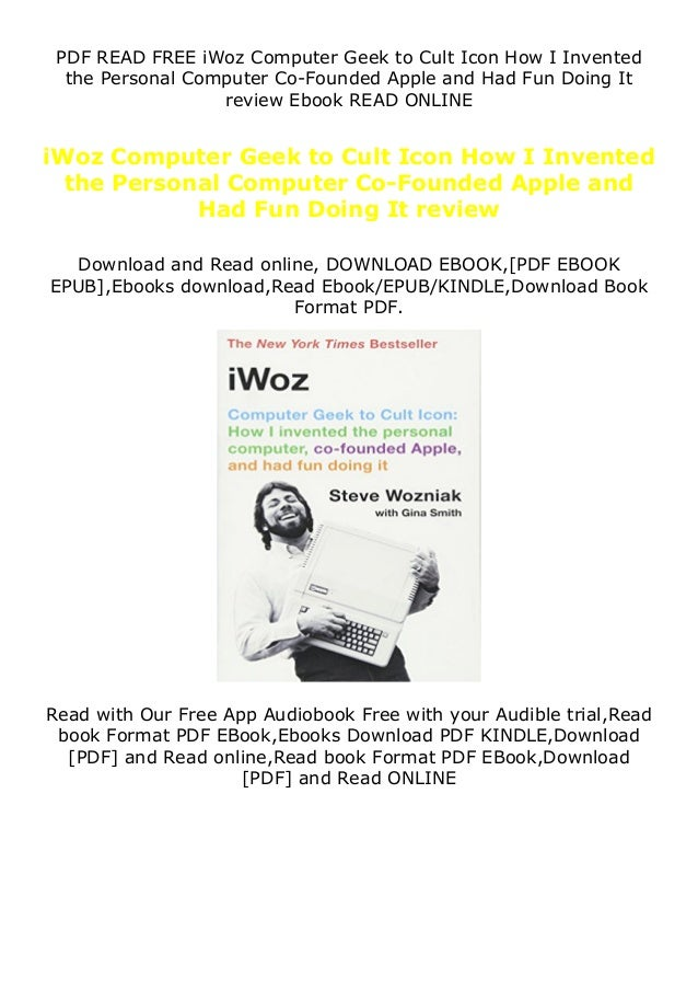 PDF READ FREE iWoz Computer Geek to Cult Icon How I Invented the Personal Computer Co-Founded Apple and Had Fun Doing It r...