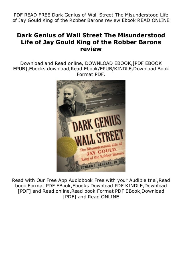 PDF READ FREE Dark Genius of Wall Street The Misunderstood Life of Jay Gould King of the Robber Barons review Ebook READ O...