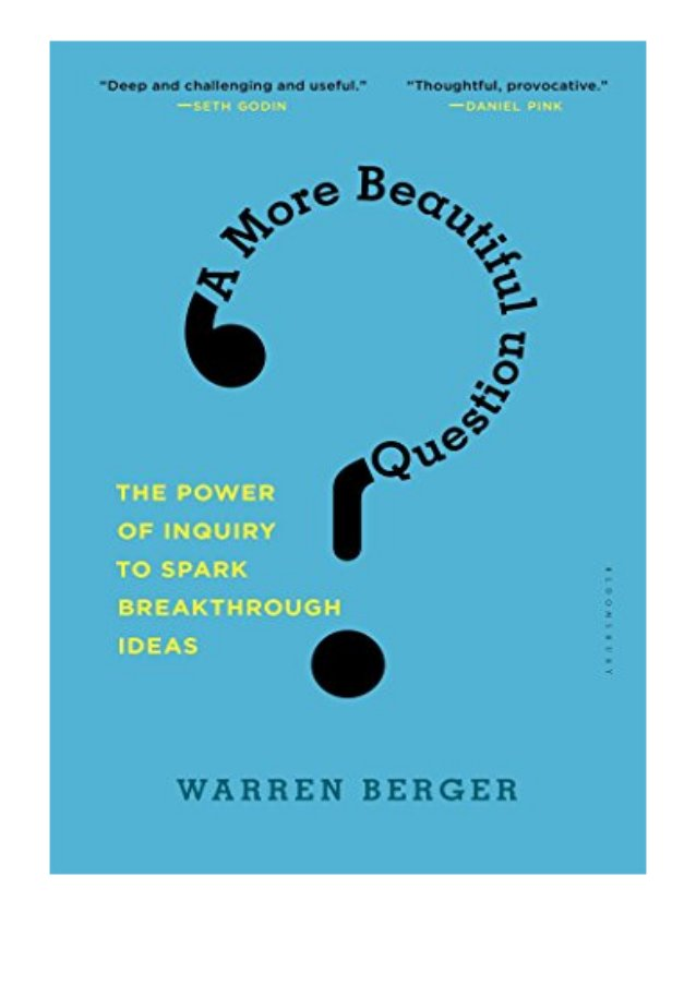 PDF READ FREE A More Beautiful Question The Power of Inquiry to Spark Breakthrough Ideas review Ebook READ ONLINE A More B...