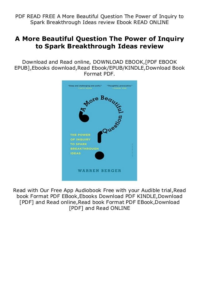 Description A More Beautiful Question The Power of Inquiry to Spark Breakthrough Ideas review Prolific writers appreciate ...